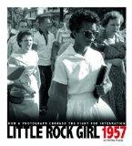 Little Rock Girl 1957; How a Photograph Changed the Fight for Integration (Captured History)