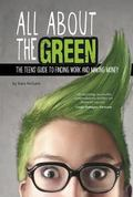 All about the Green : The Teens' Guide to Finding Work and Making Money