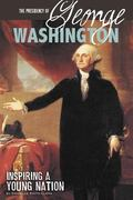 Presidency of George Washington : Inspiring a Young Nation