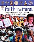 Faith Like Mine A Celebration of the World's Religions-Seen Through The Eyes of Children