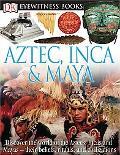 Eyewitness Aztec, Inca & Maya