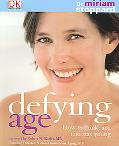 Defying Age How To Think ,Act, & Stay Young