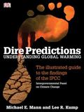 Dire Predictions: Understanding Global Warming - The Illustrated Guide to the Findings of th...