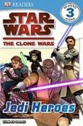 DK Readers Level 3 : Star Wars: The Clone Wars: Jedi Heroes