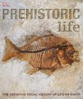Prehistoric Life : The Definitive Visual History of Life on Earth