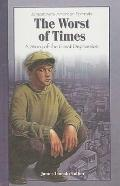 Worst of Times : A Story of the Great Depression
