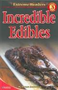 Incredible Edibles (Extreme Readers: Level 3)