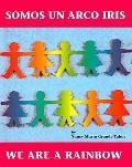 Somos Un Arco Iris/We Are a Rainbow (Spanish Edition)