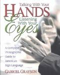 Talking With Your Hands, Listening With Your Eyes A Complete Photographic Guide to American ...