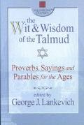 Wit & Wisdom of the Talmud Proverbs, Sayings and Parables for the Ages