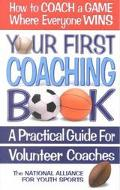 Your First Coaching Book A Practical Guide for Volunteer Coaches