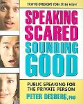 Speaking Scared, Sounding Good Public Speaking for the Private Person