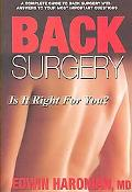 Back Surgery - Is It Right for You? A Complete Guide to Back Surgery With Answers to Your Mo...