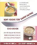 Soft Foods for Easier Eating Cookbook Recipes for People Who Have Chewing and Swallowing Pro...