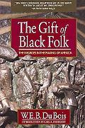 The Gift of Black Folk: The Negoes in the Making of America