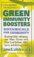 Green Immunity Boosters: Botanicals for Immunity; Beating Colds, Influenza, and Other Germs ...
