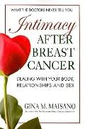 Intimacy After Breast Cancer: A Practical Guide to Dealing with Your Body, Relationships, an...