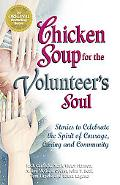 Chicken Soup for the Volunteer's Soul Stories to Celebrate the Spirit of Courage, Caring and...