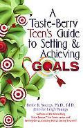Taste-Berry Teen's Guide to Setting and Achieving Goals