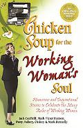 Chicken Soup for the Working Woman's Soul Humorous and Inspirational Stories to Celebrate th...
