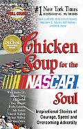 Chicken Soup for the Nascar Soul Inspirational Stories of Courage, Speed, and Overcoming Adv...
