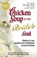 Chicken Soup for the Bride's Soul Stories of Love, Laughter and Commitment to Last a Lifetime