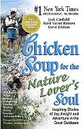 Chicken Soup for the Nature Lover's Soul Inspiring Stories of Joy, Insight & Adventure in th...