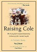 Raising Cole Developing Life's Greatest Relationship, Embracing Life's Greatest Tragedy  A F...