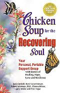 Chicken Soup for the Recovering Soul Your Personal, Portable Support Group with Stories of H...