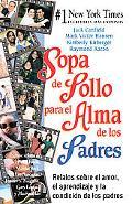 Sopa De Pollo Para El Alma De Los Padres :Relatos Sobre El Amor, El Aprendizage Y La Paterni...