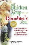Chicken Soup for the Grandma's Soul Stories To Honor and Celebrate the Ageless Love of Grand...