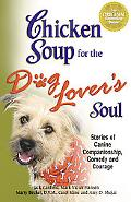 Chicken Soup for the Dog Lover's Soul Stories of Canine Companionship, Comedy And Courage