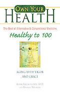 Own Your Health Healthy to 100 Aging With Vigor And Grace