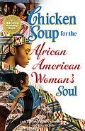 Chicken Soup for the African American Woman's Soul Laughter, Love And Memories To Honor The ...
