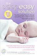 Sleepeasy Solution The Exhausted Parent's Guide to Getting Your Child to Sleep- from Birth t...