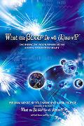 What the Bleep Do We Know!? Discovering the Endless Possibilities for Altering Your Everyday...