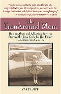 Turnaround Mom A Feel-it, Heal-it Guide to Help Abuse and Addiction Survivors Stop the Pain ...