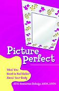 Picture Perfect What You Need to Feel Better About Your Body