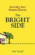Bright Side Your Guide to Surviving Your Parents' Divorce