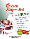 Chicken Soup for the Soul in the Classroom Elementary Edition Lesson Plans to Change the Wor...