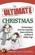 The Ultimate Christmas: The Best Experts' Advice for a Memorable Season with Stories and Pho...