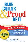 Blue Collar & Proud of It: The All-in-One Resource for Finding Freedom, Financial Success, a...