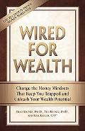 Wired for Wealth: Change the Money Mindsets That Keep You Trapped and Unleash Your Wealth Po...