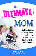 The Ultimate Mom: Uplifting Stories, Endearing Photos, and the Best Experts' Tips on the Tou...