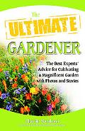 The Ultimate Gardener: The Best Experts' Advice for Cultivating a Magnificent Garden with Ph...