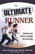The/Ultimate Runner : Stories and Advice to Keep You Moving