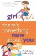 Girlology's There's Something New about You : A Girl's Guide to Growing Up