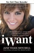 iWant: My Journey from Addition and Overconsumption to a Simpler, Honest Life