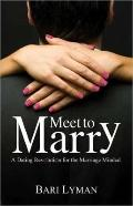 Meet to Marry : A Dating Revolution for the Marriage Minded