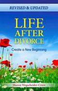 Life after Divorce, Revised and Updated : Create a New Beginning
